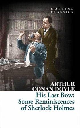 His Last Bow: Some Reminiscences of Sherlock Holmes by Sir Arthur Conan Doyle
