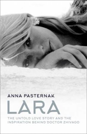 Lara: The Untold Love Story by Anna Pasternak