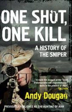 One Shot, One Kill: A History Of The Sniper by Andy Dougan