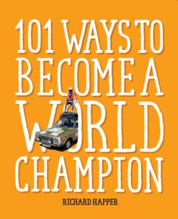 101 Ways To Become A World Champion: The Most Weird And Wonderful Championships From Around The Globe by Richard Happer