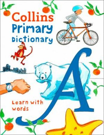 Collins Primary Dictionary: Illustrated Learning Support For Age 7+ by Various