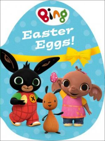 Bing: Easter Eggs! by Ted Dewan