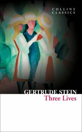Collins Classics: Three Lives by Gertrude Stein
