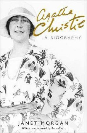 Agatha Christie: A Biography [Revised Edition] by Janet Morgan