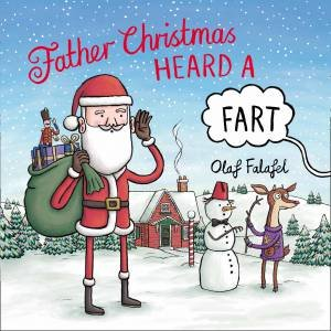 Father Christmas Heard A Fart by Olaf Falafel
