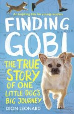 Finding Gobi The True Story Of One Little Dogs Big Journey Young Readers Edition