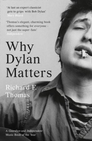 Why Dylan Matters by Richard F. Thomas