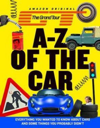 The Grand Tour Presents The A To Z Of The Car by Author TBC