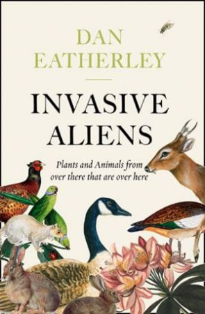 Invasive Aliens: The Plants And Animals From Over There That Are Over Here
