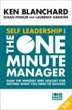 Self Leadership And The One Minute Manager: Gain The Mindset And Skillset For Getting What You Need To Succeed [Revised Edition] by Ken Blanchard