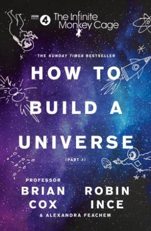 The Infinite Monkey Cage: How To Build A Universe by Professor Brian Cox & Robin Ince