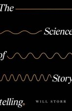 The Science Of Storytelling Why Stories Make Us Human And How To Tell Them Better