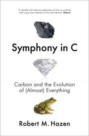 Symphony In C: Carbon And The Evolution Of (Almost) Everything by Robert Hazen