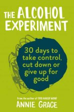 The Alcohol Experiment 30 Days To Take Control Cut Down Or Give Up For Good