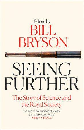 Seeing Further: The Story of Science and the Royal Society by Bill Bryson