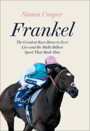 Frankel: One Race, 12 Horses And The Beginning Of A Racing Dynasty