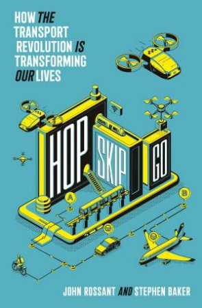 Hop, Skip, Go: How The Mobility Revolution Will Transform Our Lives And Our Planet