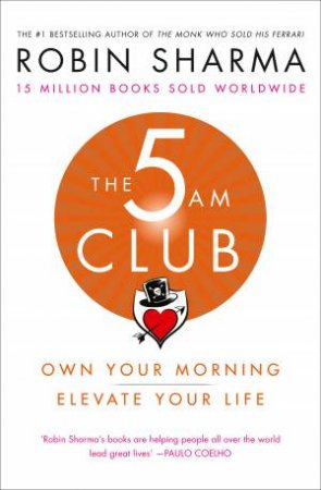 The 5am Club: Change Your Morning, Change Your Life by Robin Sharma