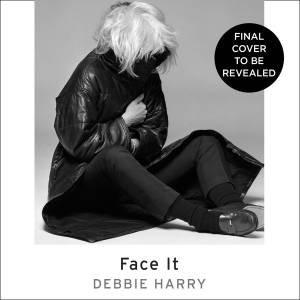 Face It (Unabridged Edition) by Debbie Harry