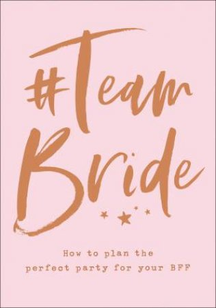 #Team Bride: How To Plan The Perfect Party For Your Bff by Various