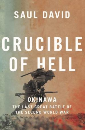 Crucible Of Hell: Okinawa - Stalingrad of the Pacific by Saul David