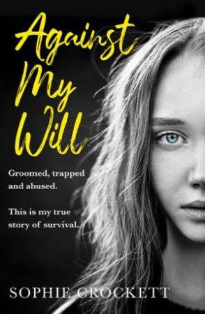 Against My Will by Sophie Crockett & Douglas Wight