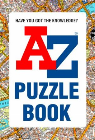 A-Z Puzzle Book: Have You Got The Knowledge? by Geographers A-Z Map Co Ltd & Dr Gareth Moore