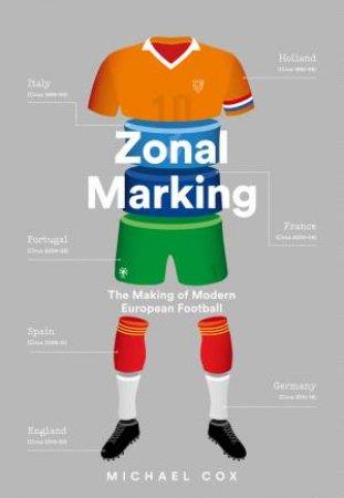 Zonal Marking: The Making Of Modern European Football