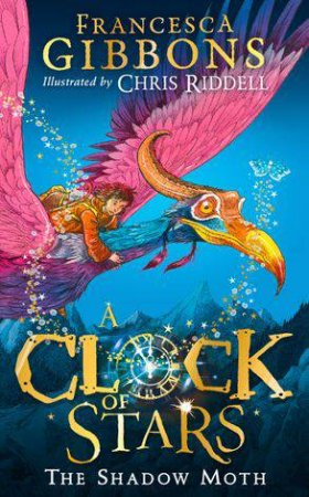 A Clock Of Stars: The Shadow Moth by Francesca Gibbons & Chris Riddell