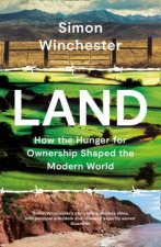 Land How The Hunger For Ownership Shaped The World