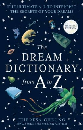 The Dream Dictionary From A To Z: The Ultimate A-Z To Interpret The Secrets Of Your Dreams by Theresa Cheung
