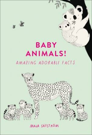 Baby Animals!: Amazing Adorable Facts