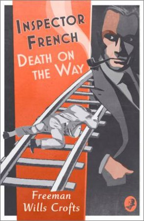 Inspector French: Death On The Way by Freeman Wills Crofts