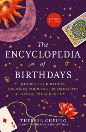 The Encyclopedia Of Birthdays [Revised Edition]: Know Your Birthday. Discover Your True Personality. Reveal Your Destiny.
