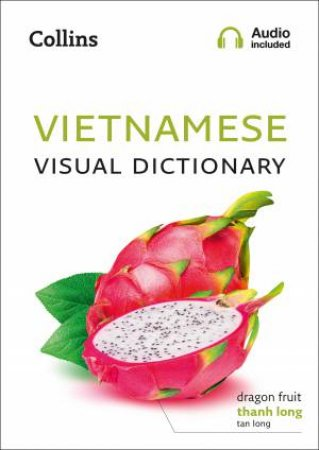 Vietnamese Visual Dictionary: A Photo Guide To Everyday Words And Phrases In Vietnamese