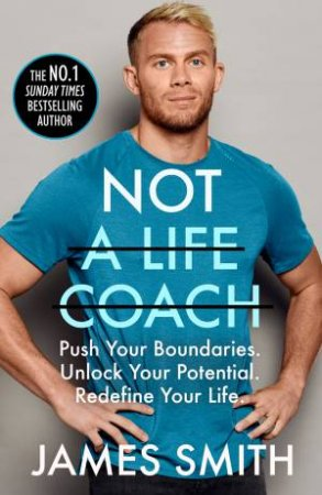 Not A Life Coach: Push Your Boundaries. Unlock Your Potential. Redefine Your Life. by James Smith