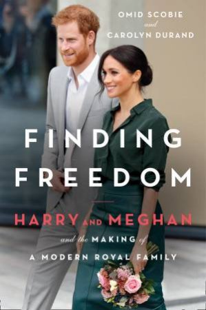 Finding Freedom: Harry And Meghan And The Making Of A Modern Royal Family by Carolyn Durand and Omid Scobie