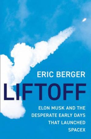 Liftoff: Elon Musk And The Desperate Early Days That Launched Space X