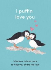 I Puffin Love You Hilarious Animal Puns To Help You Share The Love