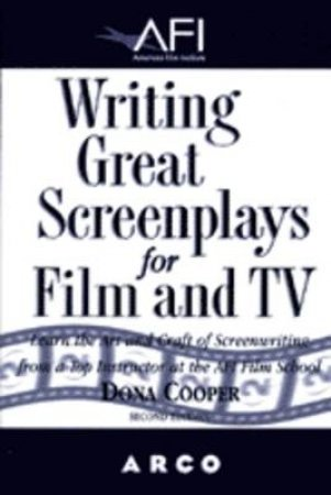 AFI Guide To Writing Great Screenplays For Film And TV - 2 ed by Dona Cooper