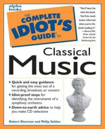 Complete Idiot's Guide To Classical Music by Seldon & Sherma