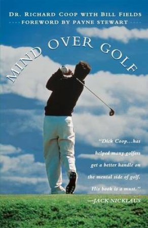 Mind Over Golf: How To Use Your Head To Lower Your Score by Richard Coop