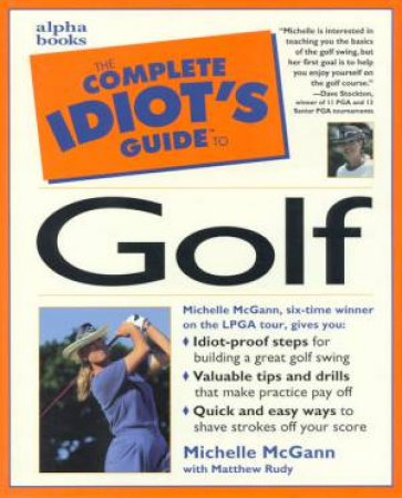 The Complete Idiot's Guide To Golf by Michelle McGann & Matthew Rudy