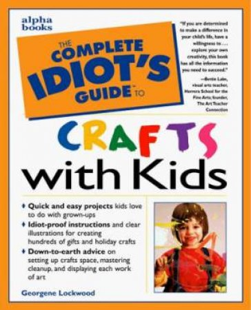 Complete Idiot's Guide To Crafts With Kids by Muller Lockwood Georgene, Lake