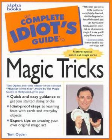 The Complete Idiot's Guide To Magic Tricks by Tom Ogden