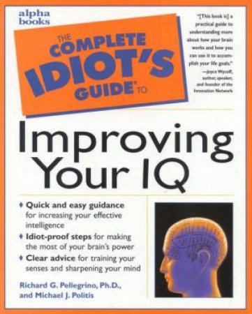 The Complete Idiot's Guide To Improving Your IQ by R Pellegrino & M Politis