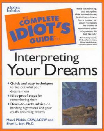 The Complete Idiot's Guide To Interpreting Your Dreams by Marci Pliskin & Shari Just