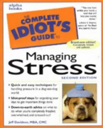 Complete Idiot's Guide To Managing Stress - 2 Ed by Jeff Davidson
