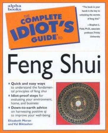 The Complete Idiot's Guide To Feng Shui by Elizabeth Moran & Val Biktashev