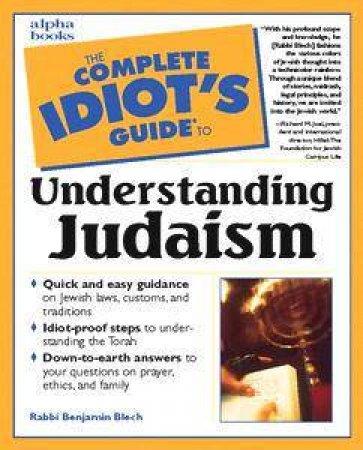 The Complete Idiot's Guide To Understanding Understanding Judaism by Rabbi Benjamin Blech